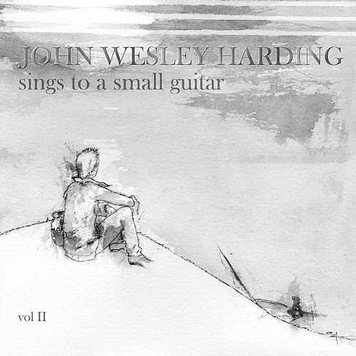 Sings to a Small Guitar, Vol. 2 by John Wesley Harding