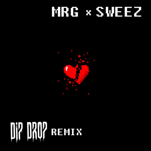 Brokenhearted (DiP Drop Remix) by Sweez