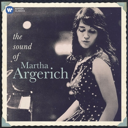 Martha Argerich: The Sound of Martha Argerich by Martha Argerich