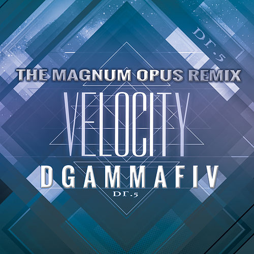 Velocity (The Magnum Opus Remix) by Dgammafiv