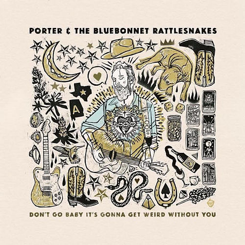 Don't Go Baby It's Gonna Get Weird Without You by Porter and The Bluebonnet Rattlesnakes