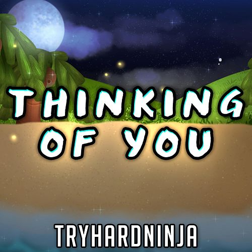 Thinking of You de TryHardNinja