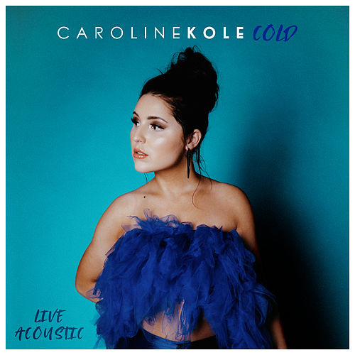 Cold (Live Acoustic) by Caroline Kole