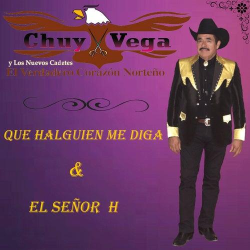 Que Alguien Me Diga & El Señor H by Chuy Vega
