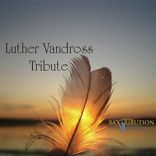 Luther Vandross - Tribute by Saxtribution