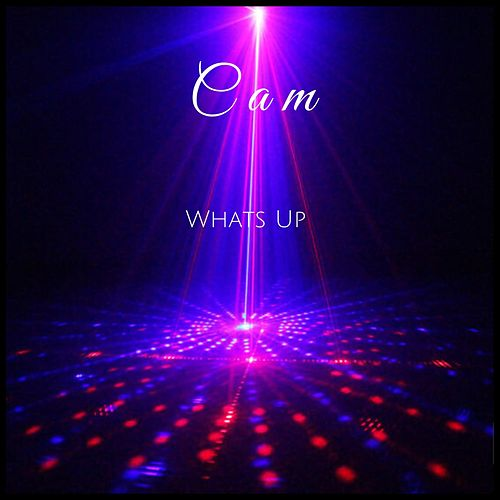 What's Up by Cam