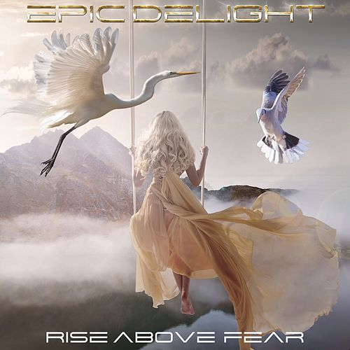 Rise Above Fear by Epic Delight