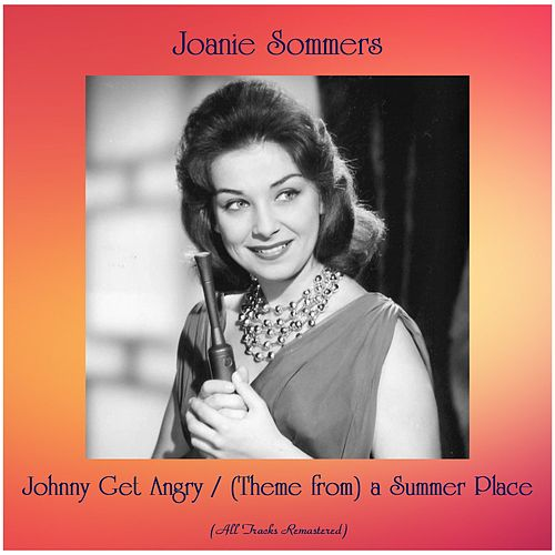 Johnny Get Angry / (Theme from) a Summer Place (All Tracks Remastered) by Joanie Sommers