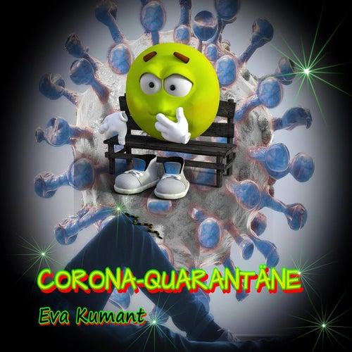 Corona-Quarantäne von Eva Kumant