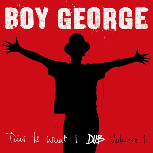 This Is What I Dub, Vol. 1 by Boy George
