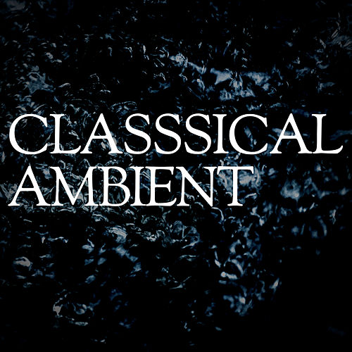 Classical Ambient by Various Artists