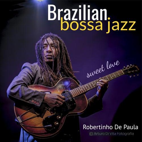 Brazilian Bossa Jazz: Sweet Love de Robertinho De Paula
