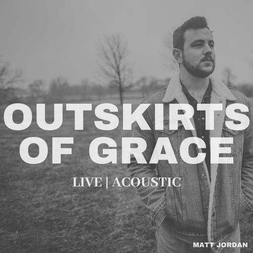 Outskirts of Grace (Live) [Acoustic] by Matt Jordan