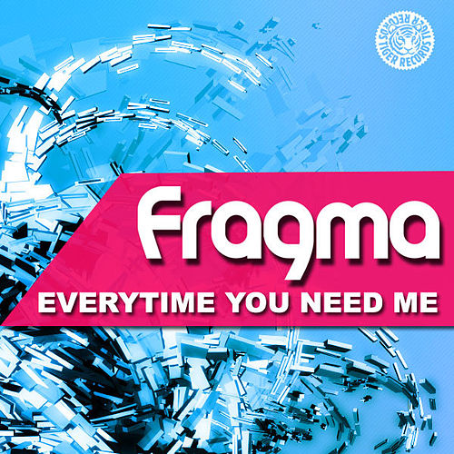 Everytime You Need Me 2011 von Fragma