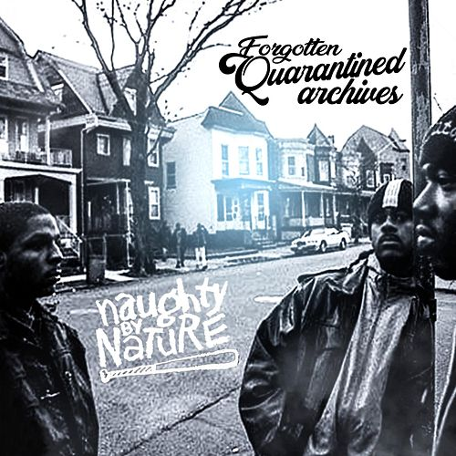 Forgotten Quarantined Archives by Naughty By Nature