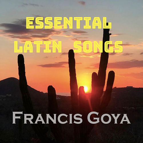 Essential Latin Songs von Francis Goya