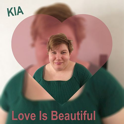 Love Is Beautiful by KIA