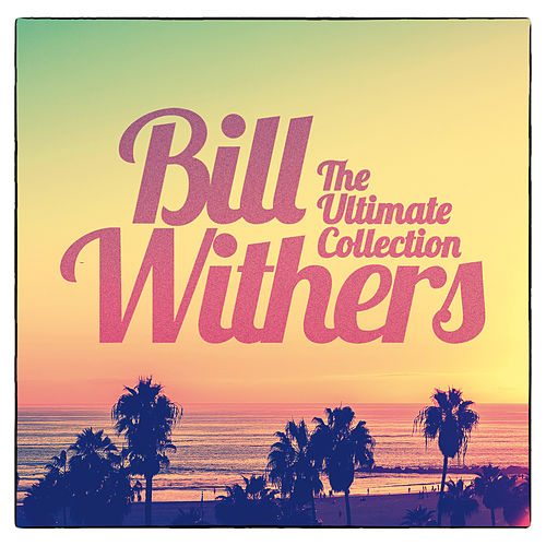 The Ultimate Collection by Bill Withers