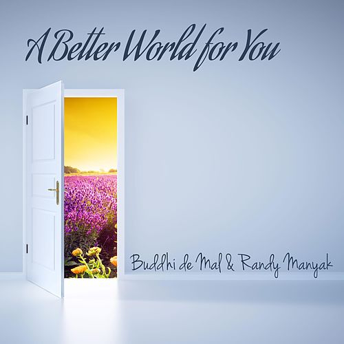 A Better World for You by Buddhi De Mal