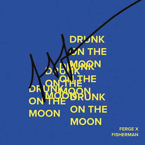Drunk on the Moon by Ferge X Fisherman