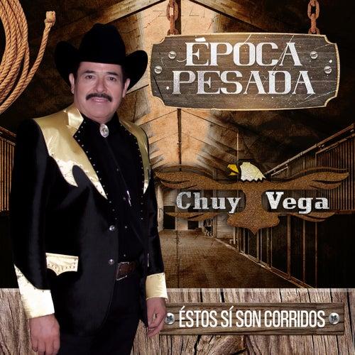 Época Pesada (Éstos Sí Son Corridos) by Chuy Vega
