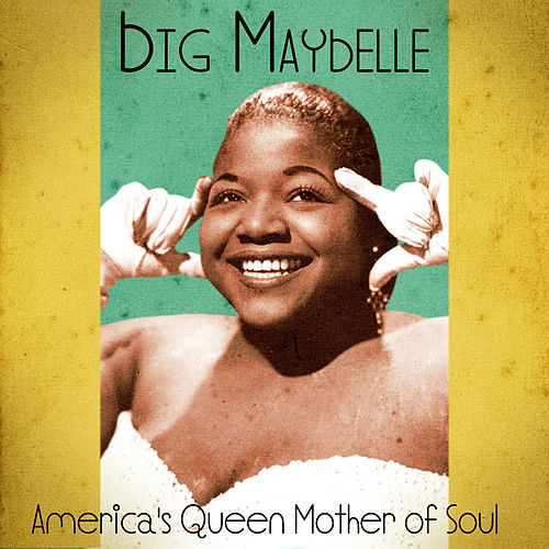 America's Queen Mother of Soul (Remastered) by Big Maybelle