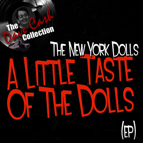 A Little Taste Of The Dolls (EP) - [The Dave Cash Collection] by New York Dolls