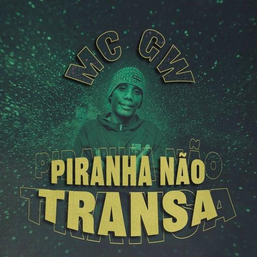 Piranha Não Transa de MC Gw