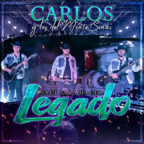 Naci Para Hacer Legado de Carlos Y Los Del Monte Sinai