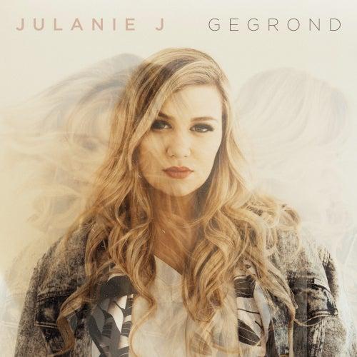 Gegrond by Julanie J
