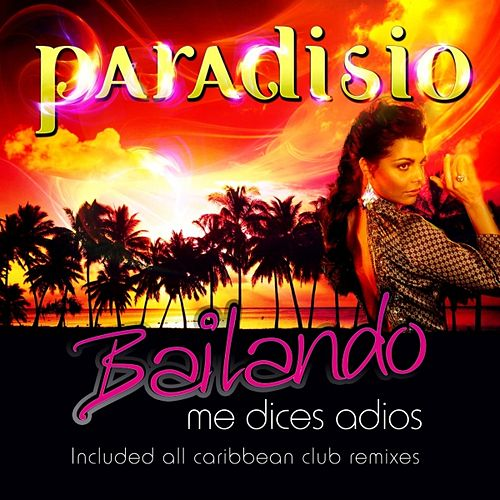 Bailando (Me Dices Adios) (Caribbean Remixes) di Paradisio