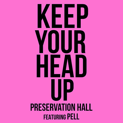 Keep Your Head Up (feat. Pell) by Preservation Hall Jazz Band