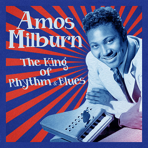The King of Rhythm & Blues (Remastered) by Amos Milburn