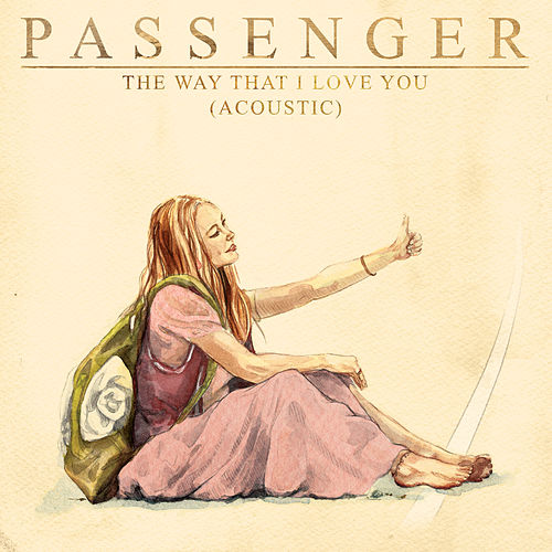 The Way That I Love You (Acoustic) by Passenger