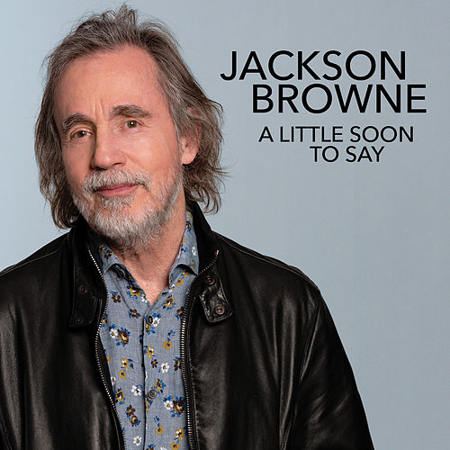 A Little Soon To Say (Radio Edit) de Jackson Browne