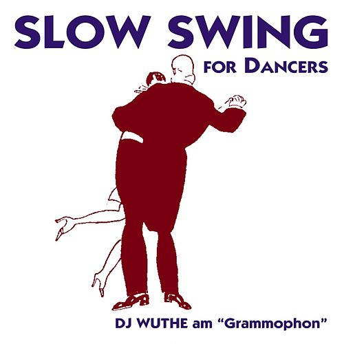 Slow Swing for Dancers (DJ Wuthe am Grammophon) de Various Artists