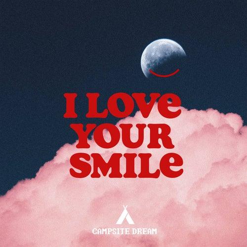 I Love Your Smile van Campsite Dream