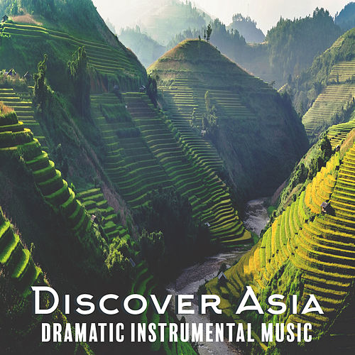 Discover Asia - Dramatic Instrumental Music by Various Artists
