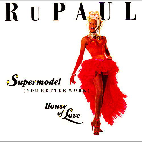 Supermodel (You Better Work)/House of Love de RuPaul