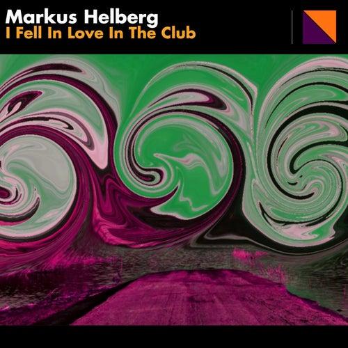 I Fell In Love In The Club di Markus Helberg
