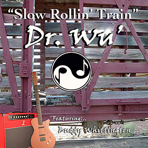'Slow Rollin' Train' (Movie Version) [feat. Buddy Whittington] by Dr. Wu' and Friends