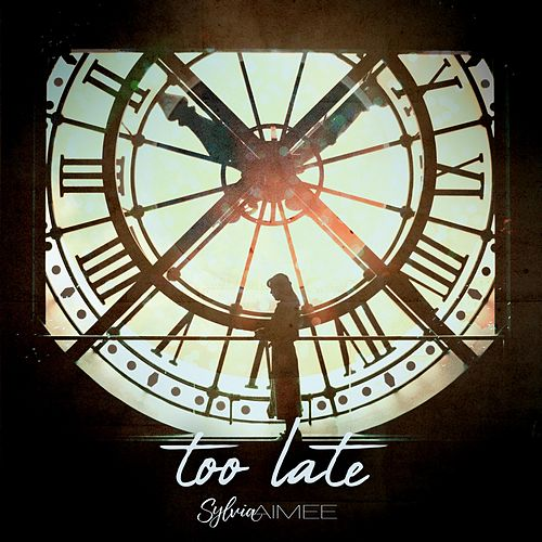 Too Late by Sylvia Aimee