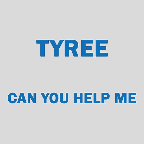 Can You Help Me by Tyree