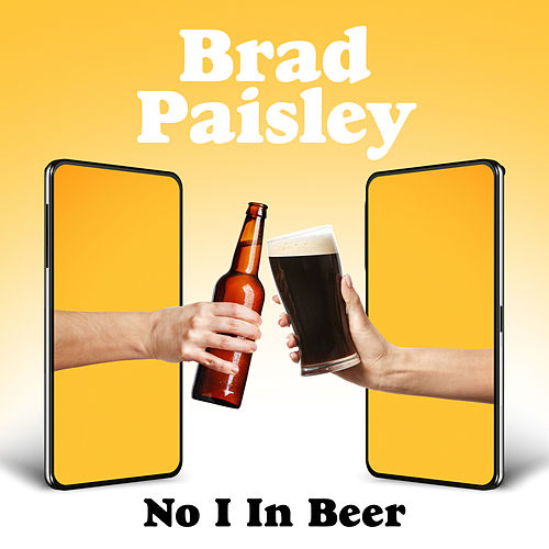 No I in Beer by Brad Paisley