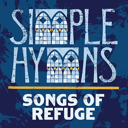 Songs Of Refuge von Simple Hymns