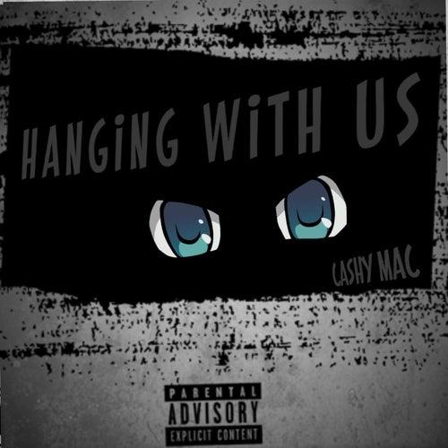 Hanging Wit Us by Cashymac