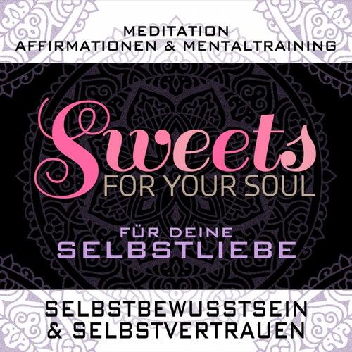 Meditation, Affirmationen & Mentaltraining für deine Selbstliebe, Selbstbewusstsein & Selbstvertrauen von Sweets for your soul