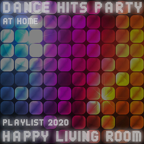 Dance Hits Party at Home - Happy Living Room Playlist 2020 de Various Artists