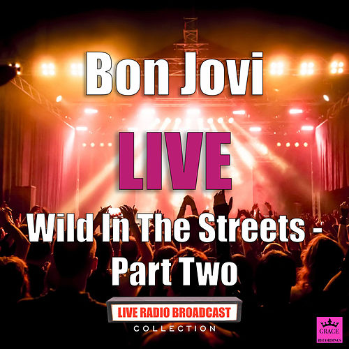 Wild In The Streets - Part Two (Live) by Bon Jovi