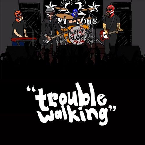 Trouble Walking de Left Alone